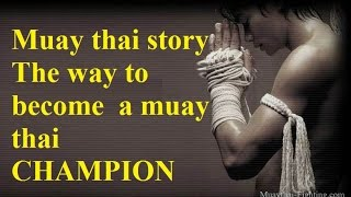 Muay thai story inspiration - The way to become a muay thai champion from training to fight