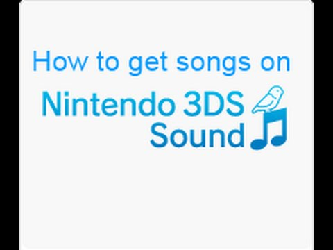 How to: Get songs on Nintendo 3DS Sound for free 3DS, 3DS XL, 2DS etc