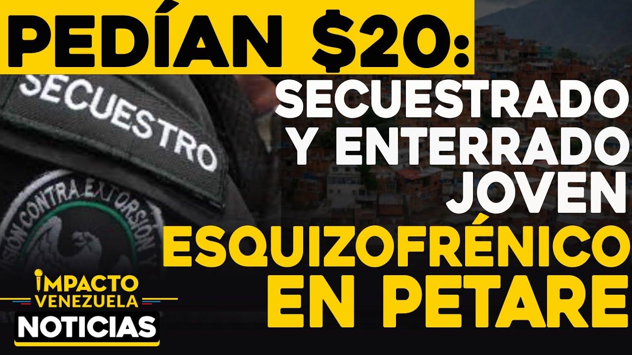 Por $20 dólares: secuestrado y enterrado joven esquizofrénico |🔴  NOTICIAS VENEZUELA HOY Ene 15 2021