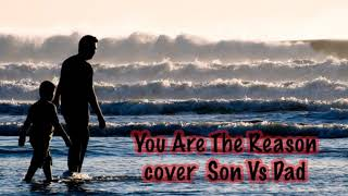 You Are The Reason - Calum Scott cover Son and Dad