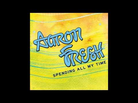 Aaron Fresh ~ Spending All My Time ~ Full Song