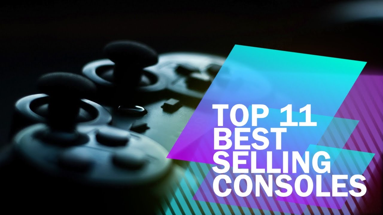 Top 11 best selling video game consoles youtube - Best selling video game consoles ...