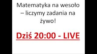 Matematyka na wesoło - liczymy zadania na żywo - LIVE dziś  20:00