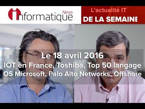 InfoNews Hebdo 18/04 : IOT, Toshiba, Top 50 langage, OS Microsoft, Palo Alto Networks, Offshore