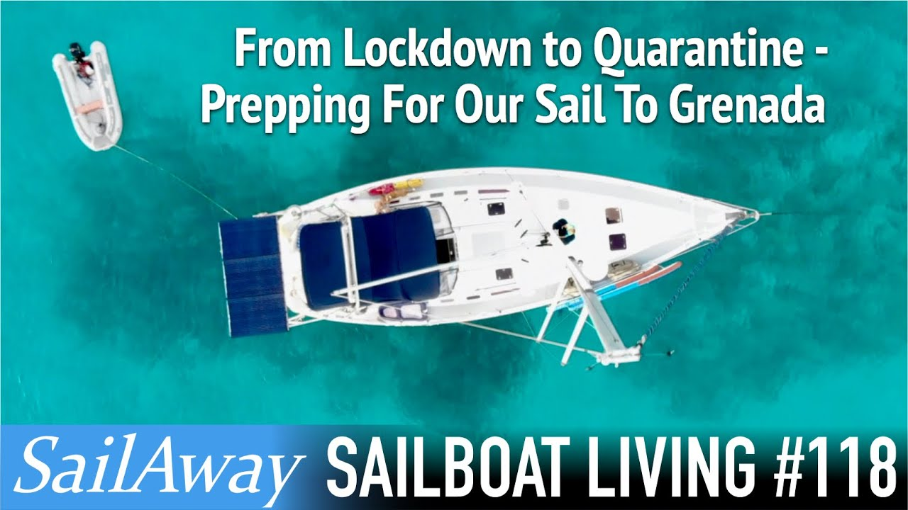 From Lockdown To Quarantine - Prepping For Our Sail To Grenada | SailAway 118 | Sailing The World