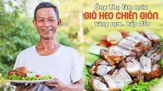 Ông Thọ Làm Món Giò Heo Chiên Giòn Vàng Rụm, Hấp Dẫn | Crispy Fried Pig's Trotters