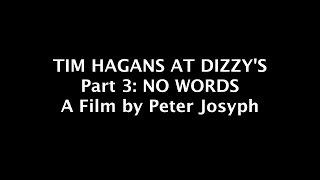 TIM HAGANS AT DIZZY'S Pt 3: NO WORDS