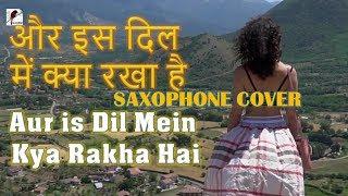 Aur iss dil mein kya rakhha hai - Imaandaar -  Saxophone Cover - Shakti Band Dharapat