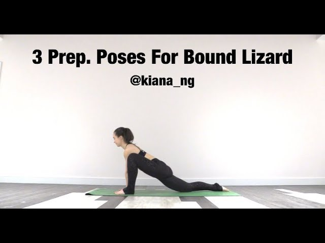 3 Prep. Poses for Bound Lizard - Kiana Ng