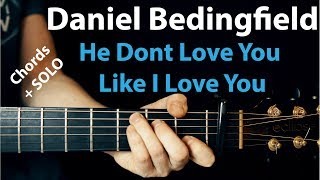 Daniel Bedingfield - Guitar Lesson: He Don't Love You Like I Love You
