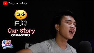 Our Story - F.U|| (Cover)by Dapuralay