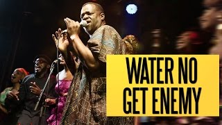 water no get enemy felabration 2016 mashup