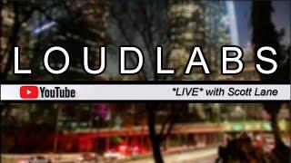 LOUDLABS *LIVE* w/Scott Lane #61