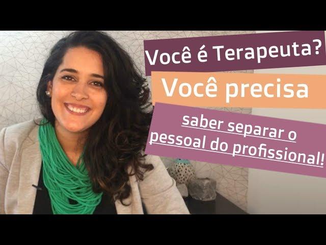 Você é Terapeuta? Você precisa saber separar o Pessoal do Profissional | Bia Loureiro