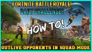 FORTNITE | Daily Challenge - Outlive Opponents in Squad Mode --- HOW TO! (STILL WORKS 2018!)✔