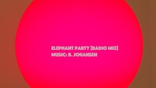 Elephant Party [Radio Mix] (B. Johansen)