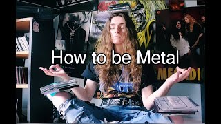 How To Be Metal