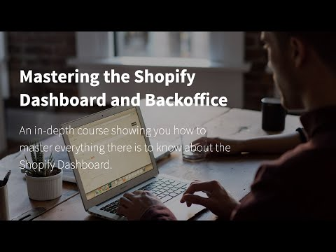Mastering the Shopify Dashboard and Backoffice