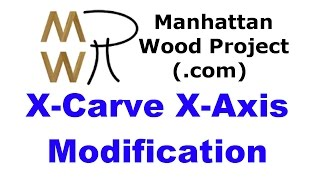 31 - X-carve X-axis Modification - Manhattan Wood Project