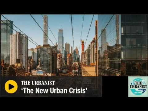 Monocle - The Urbanist: 'The New Urban Crisis'