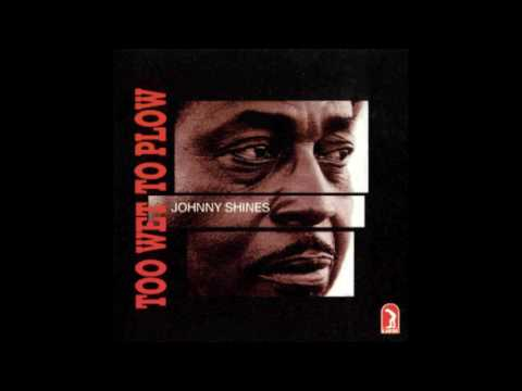Johnny Shines - Too Wet To Plow (1975)