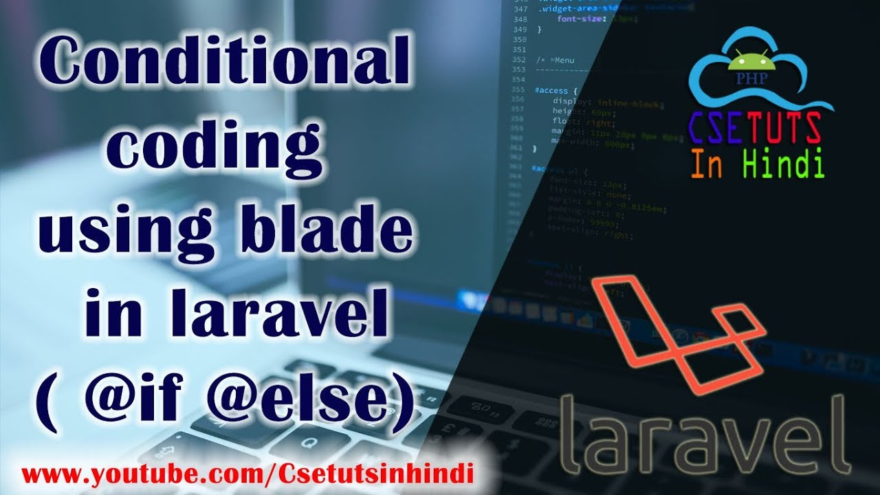 13.Laravel in Hindi : Conditional coding using blade in laravel ( if else using blade )