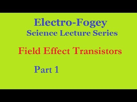 Field Effect Transistors, Part 1