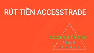 ACCESSTRADE - Thêm Tài Khoản Ngân Hàng - Chỉnh Sửa Profile - Rút Tiền Accesstrade
