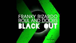 Franky Rizardo ft Roul and Doors - Blackout (Original Mix)
