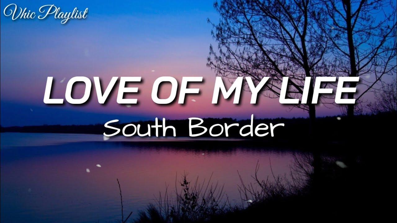 Love Of My Life   South Border Lyrics