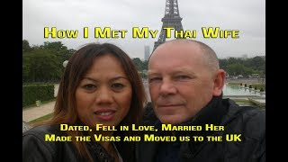 How I Met My Thai Wife, Dated Fell in Love, Married Her, Made the Visas and Moved us to the UK