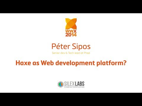 "WWX2014 Speech : Péter Sipos ""Haxe As Web Development Platform?"""