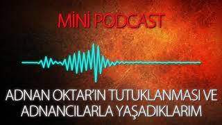 MP - Adnan Oktar'ın Tutuklanması ve Adnancılarla Yaşadıklarım