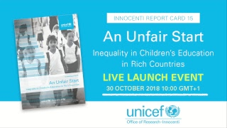 Launch of Report Card 15: An Unfair Start: Inequality in children's education in rich countries
