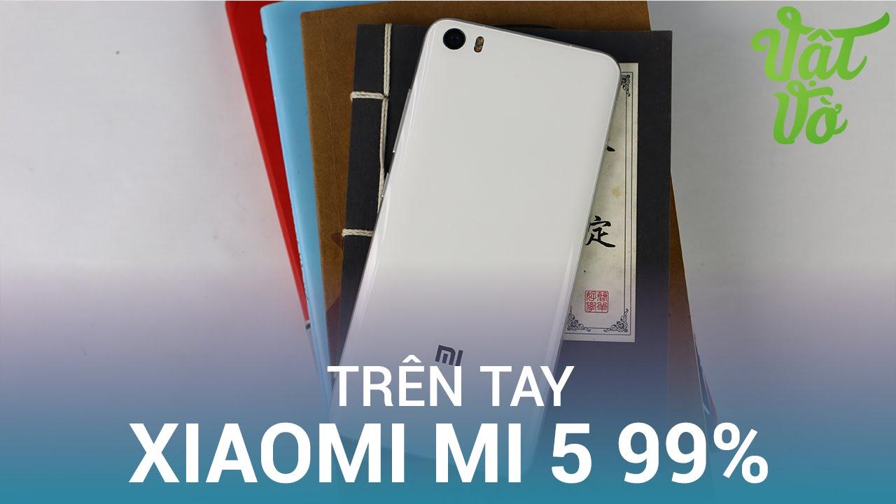 Vật Vờ| Xiaomi Mi5 99%: cực đáng sở hữu trong phân khúc 5 triệu