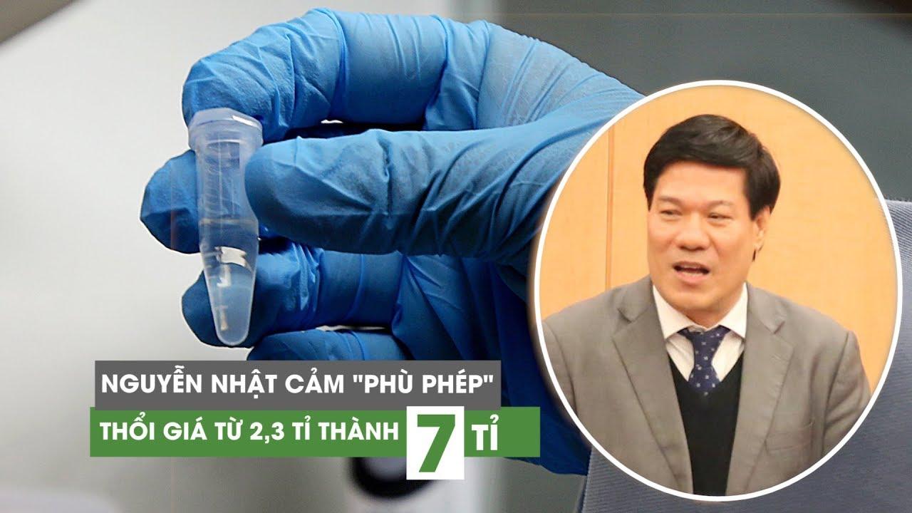 Nguyễn Nhật Cảm đã 'phù phép' nâng giá máy xét nghiệm Covid-19 lên 3 lần