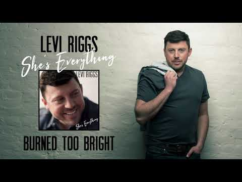 Levi Riggs - Burned Too Bright