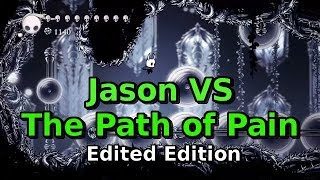 Jason VS The Path of Pain THE EXTREMELY EDITED EDITION (Hollow Knight)