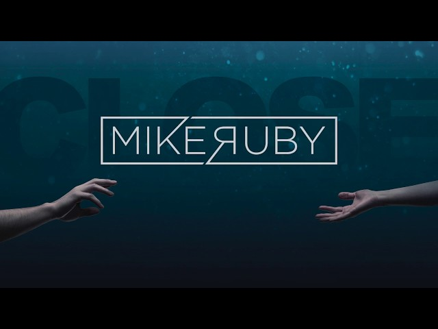 Mike Ruby - Close (Official Lyric Video)