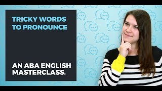 27 difficult English words to pronounce | ABA English