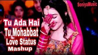 Tu Ada Hai Tu Mohabbat Tu Hi Mera Pyaar Hai New Version WhatsApp Status Mashup | WhatsApp Status