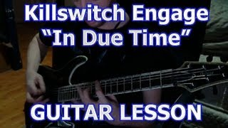 "[HD] Killswitch Engage - ""In Due Time""  Guitar Lesson / Tutorial"
