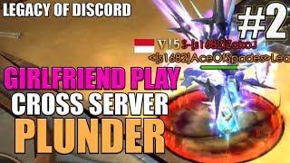 Legacy of Discord: Girlfriend play LOD Cross Server Plunder #2