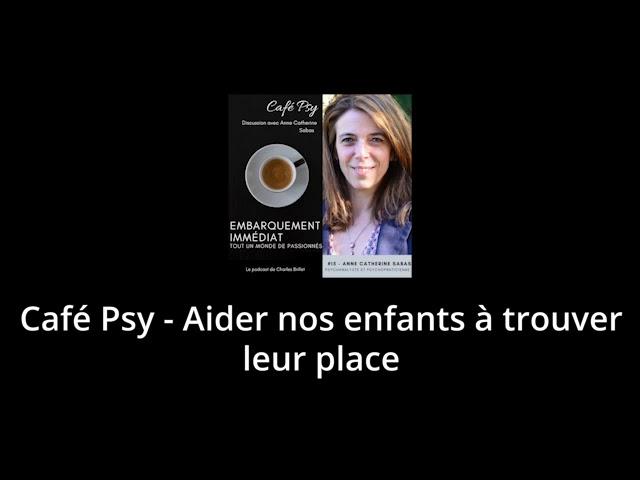 Anne-Catherine Sabas - Cafe psy - Aider nos enfants à trouver leur place