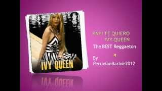 Ivy Queen - Papi Te Quiero HD + Lyrics in Description (Full Song)