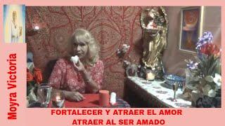 FORTALECER Y ATRAER  EL AMOR- ATRAER AL SER AMADO- Moyra Victoria Clarividente