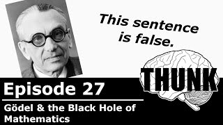 THUNK - 27. Gödel and the Black Hole of Mathematics