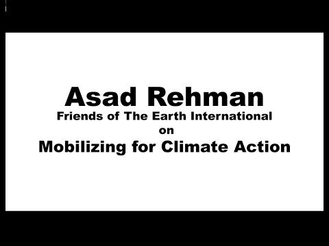 Friends of the Earth - Asad Rehman on Mobilizing for Climate Change