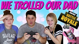 WE TROLLED OUR DAD ON FORTNITE  NOOB  Taylor and Vanessa