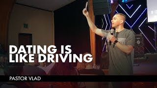 DATING IS LIKE DRIVING | Pastor Vlad